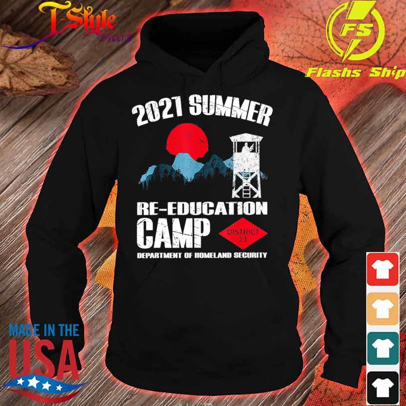 2021 Summer Re Education Camp department of homeland security district 11 s hoodie
