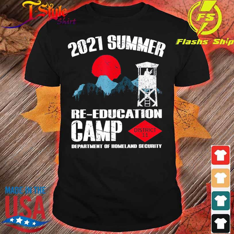 2021 Summer Re Education Camp department of homeland security district 11 shirt