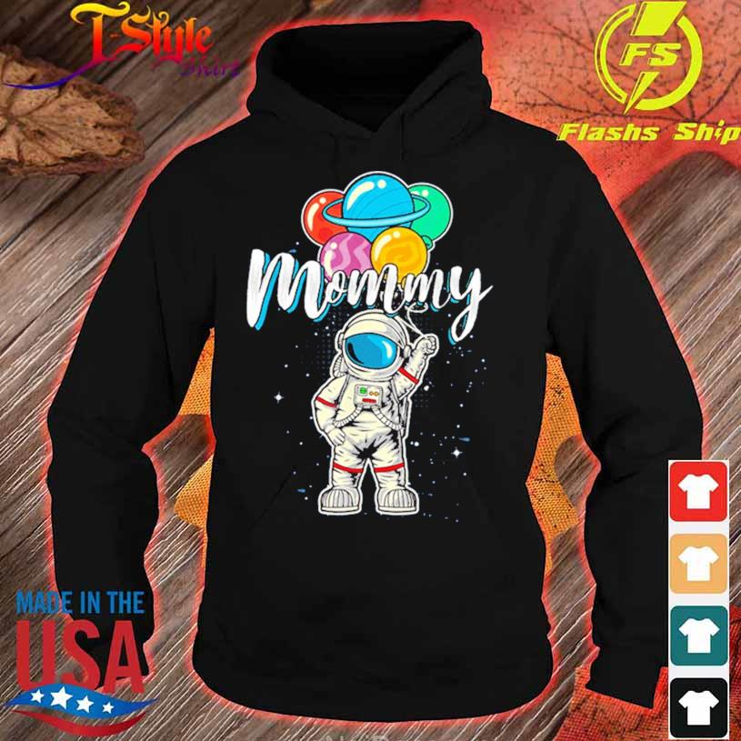 Mommy Birthday Funny Astronaut In Space Gifts Lover Shirt hoodie