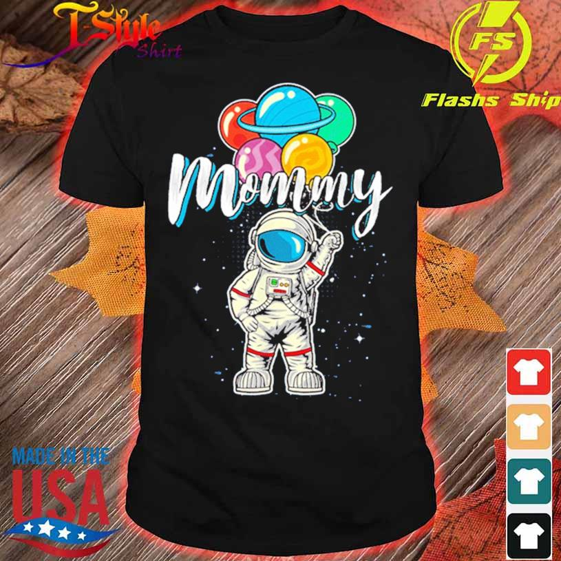 Mommy Birthday Funny Astronaut In Space Gifts Lover Shirt