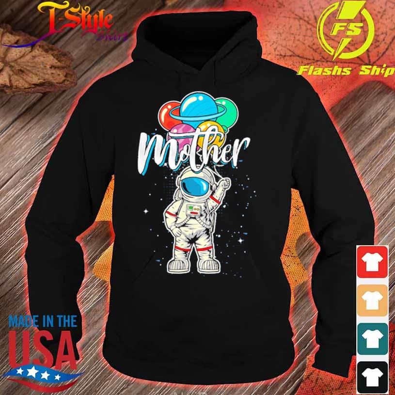 Mother Birthday Astronaut In Space Lover Shirt hoodie