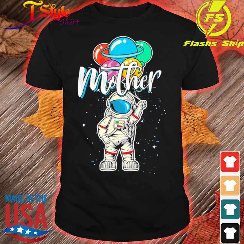 Mother Birthday Astronaut In Space Lover Shirt