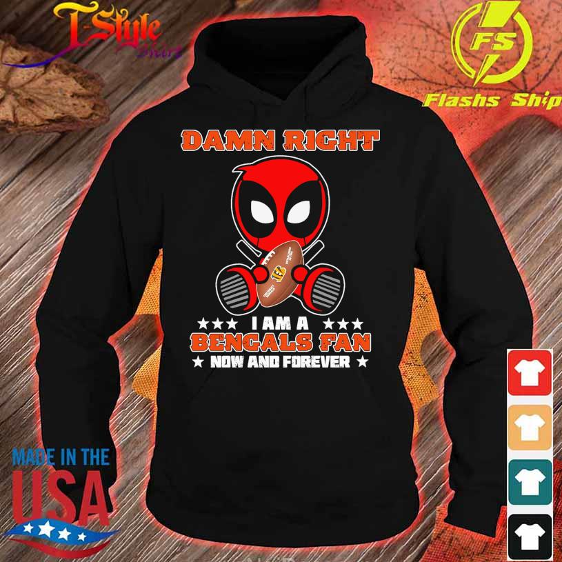 2021 Deadpool Damn Right I am a Bengals fan now and forever s hoodie