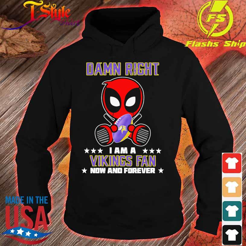 2021 Deadpool Damn Right I am a Vikings fan now and forever s hoodie