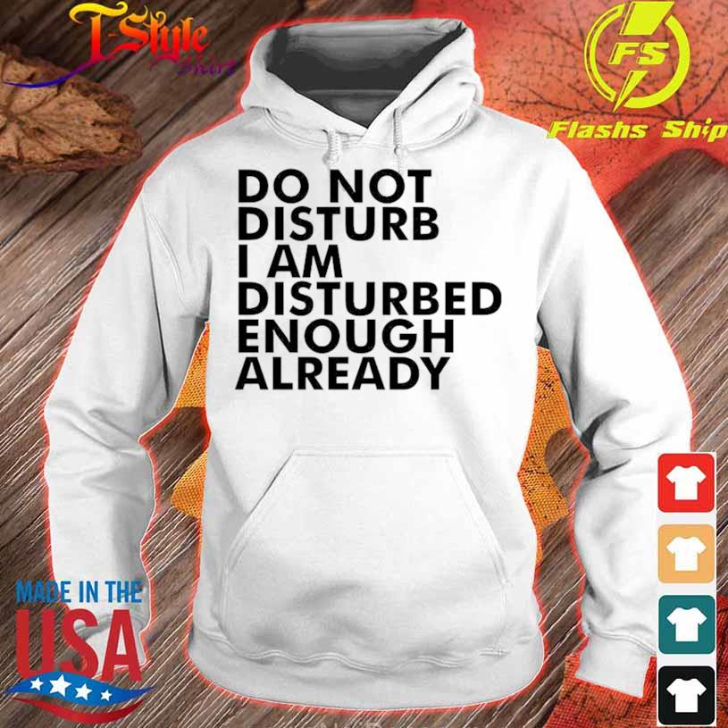 Do Not Disturb This Mother I Am Disturbed Enough Already Shirt hoodie