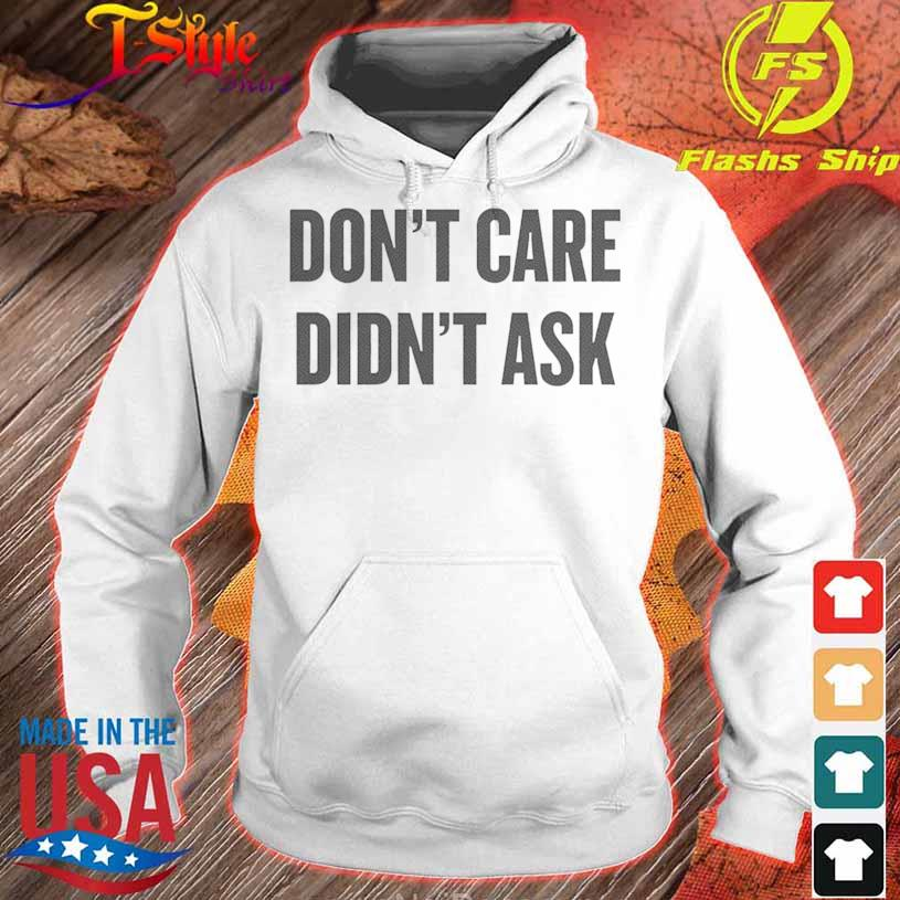 Dont Care Didnt Ask Shirt hoodie