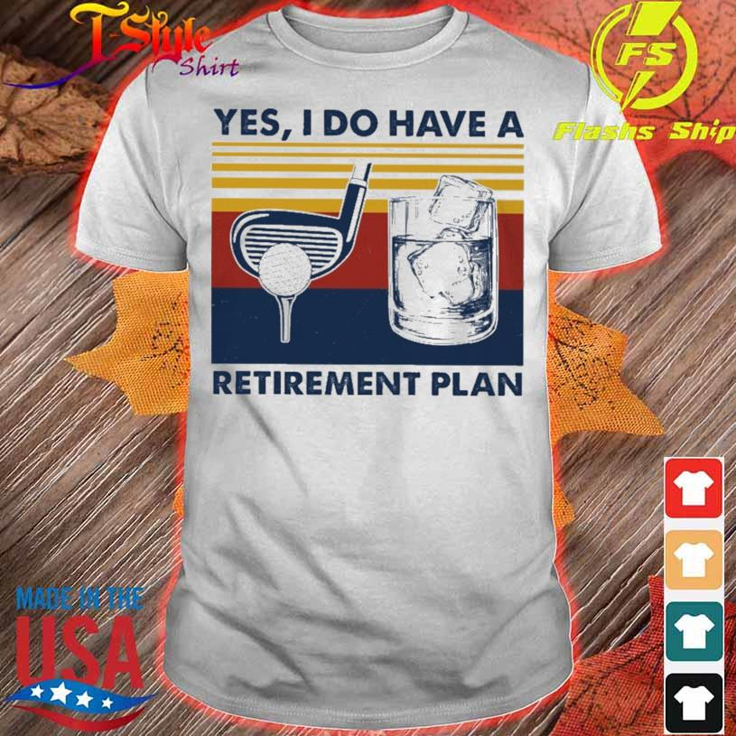Golf Yes I Do Have A Retirement Plan Shirt