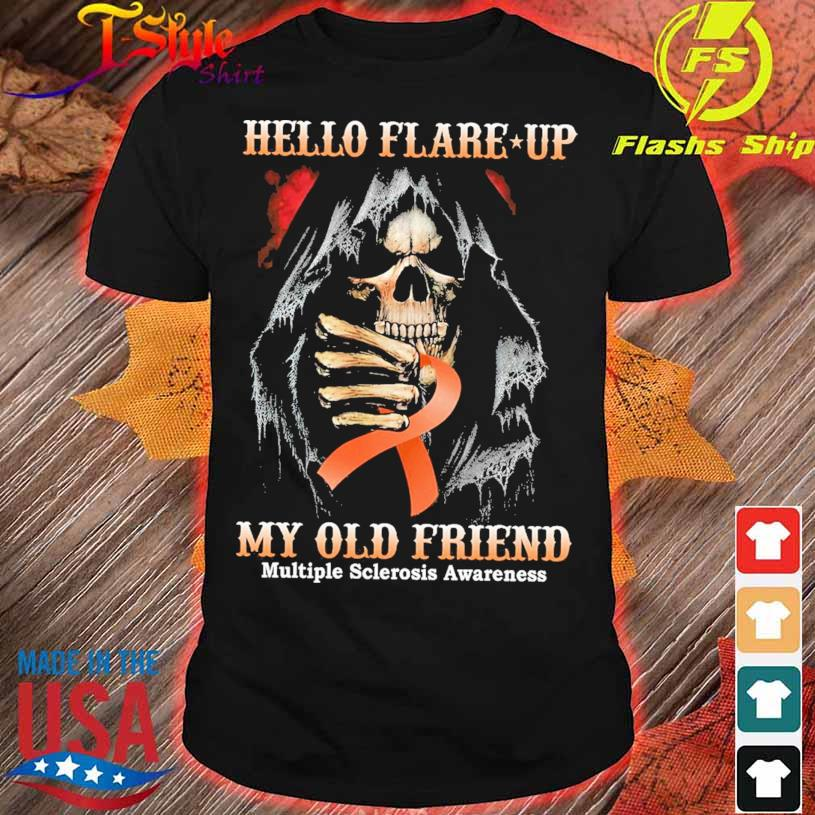 Hello flare up my old friend Multiple Sclerosis Awareness shirt