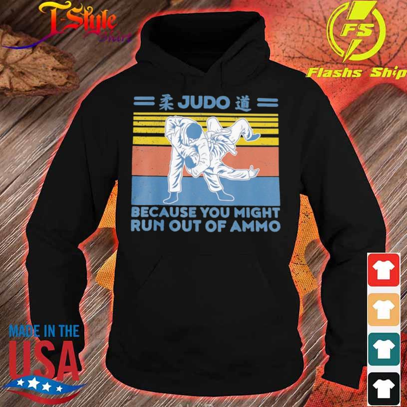 Judo Because You Might Run Out Of Ammo Vintage Retro Shirt hoodie