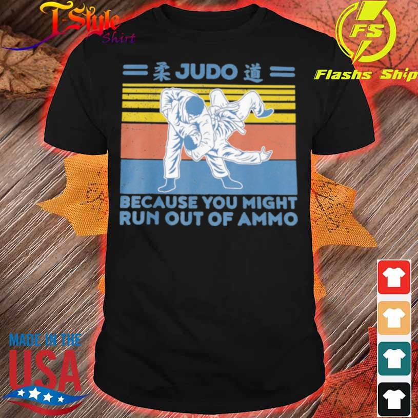 Judo Because You Might Run Out Of Ammo Vintage Retro Shirt