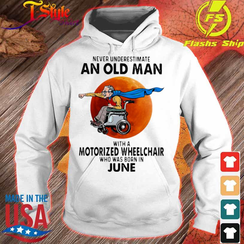 Never Underestimate An Old Man With A Motorized Wheelchair Who Was Born In June Blood Moon Shirt hoodie