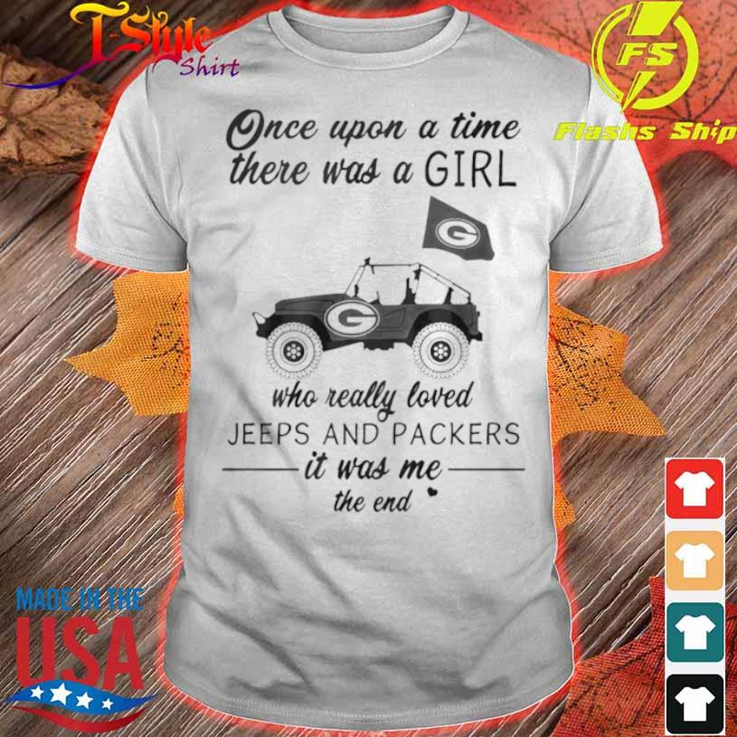 Official Once Upon A Time There Was A Girl Who Really Loved Jeeps And Packers Shirt