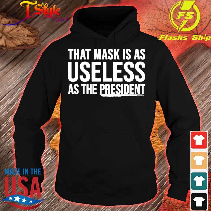 Official That Mask Is As Useless As The President Shirt hoodie