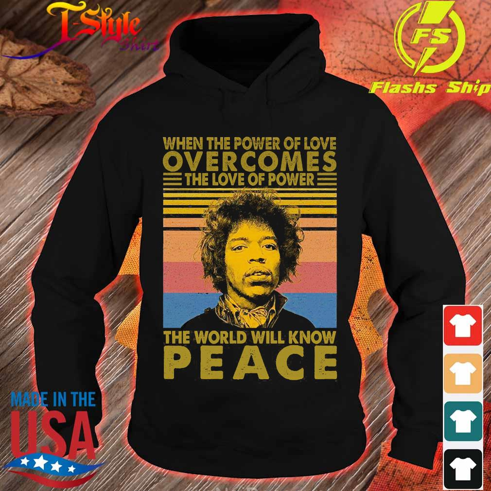 Jimi Hendrix When the power of love overcomes the love of power the world will know peace vintage Shirt hoodie
