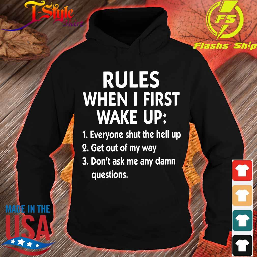 Rules when I first wake up Shirt hoodie