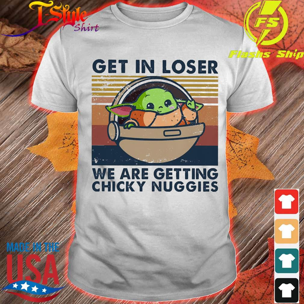 Baby Yoda Get in loser We are getting chicky nuggies vintage shirt