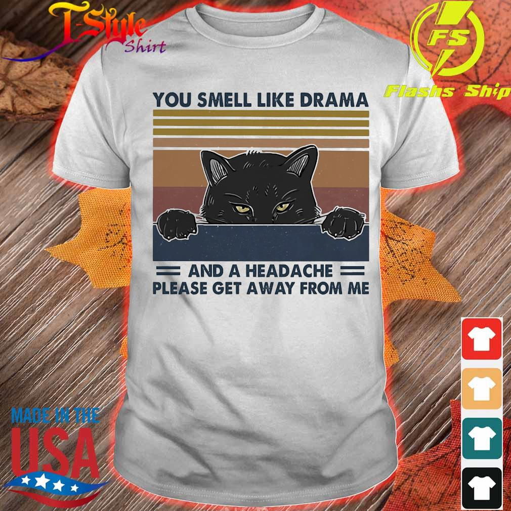 Cat You smell like drama and a headache please get away from me vintage shirt