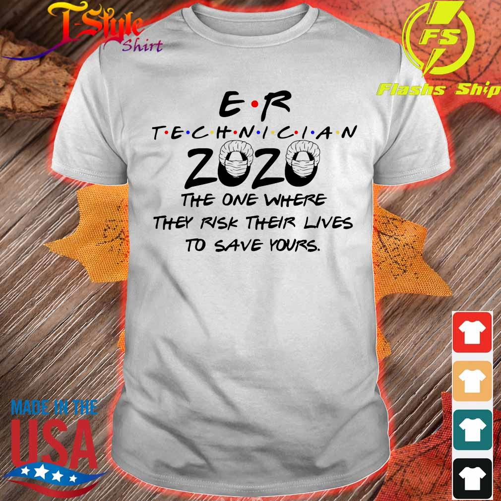 Er technician 2020 the one where They risk their lives to save yours shirt