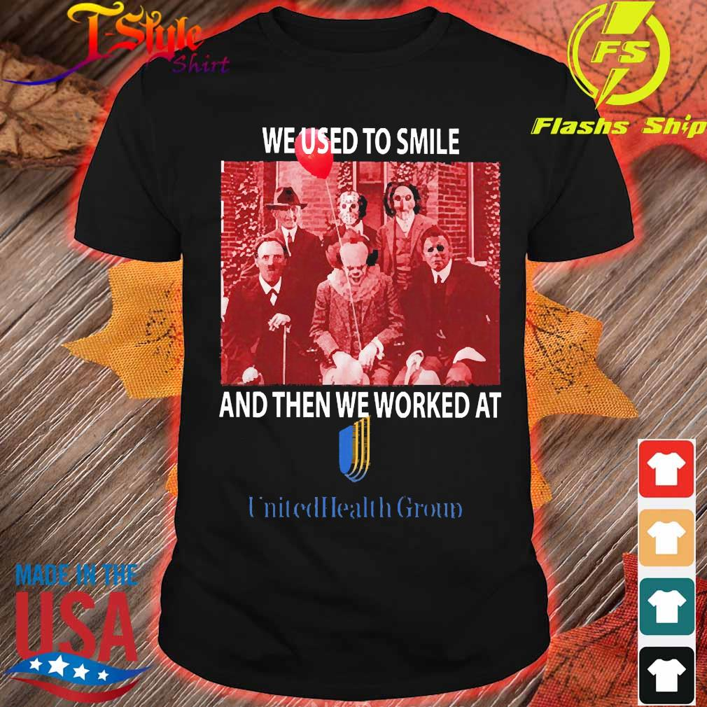 Horror characters We used to smile and then We worked at Unitedhealth Group shirt