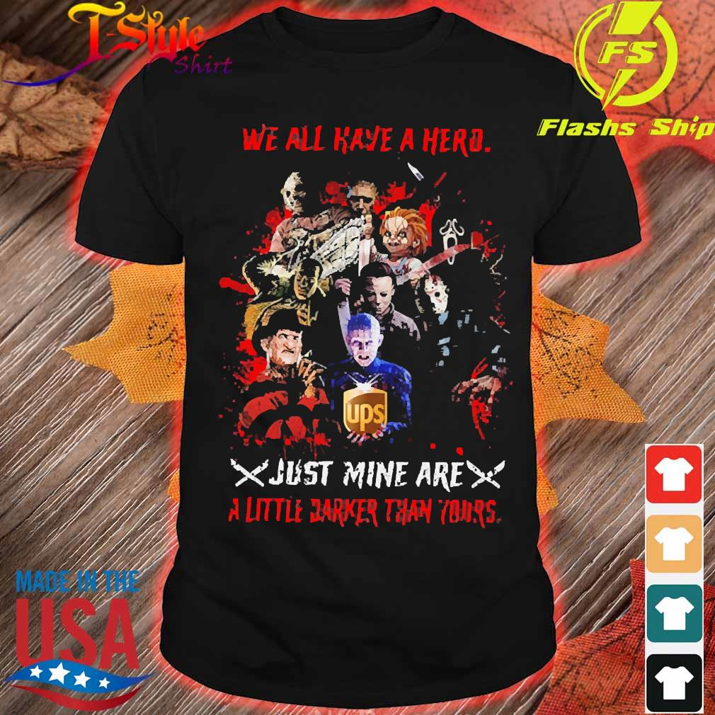 Horror We all have a hero just mine are a little darker than yours UPS shirt