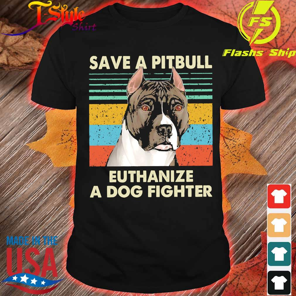 Save a pitbull Euthanize a dog fighter vintage shirt