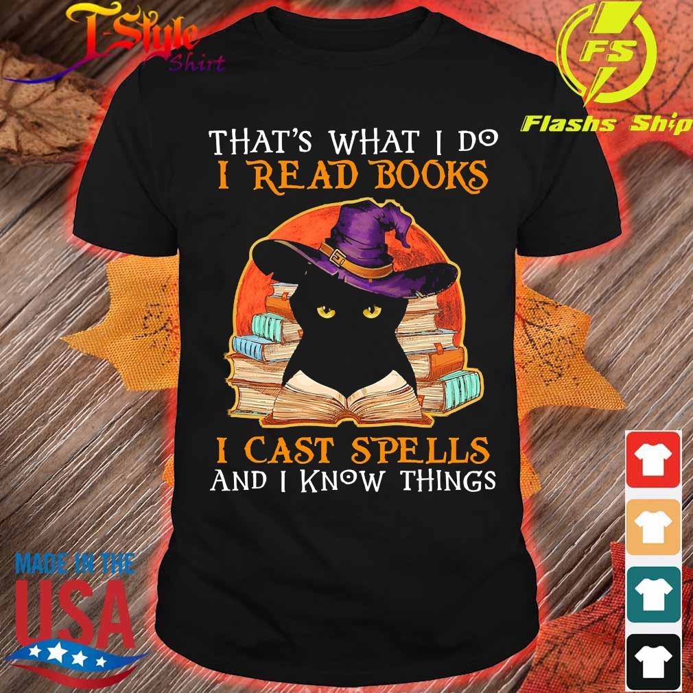 That_s what I do I read books I cast spells and I know things shirt