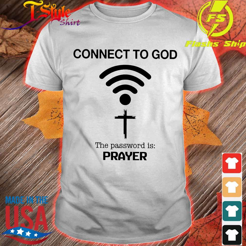 Connect to God the password is prayer shirt