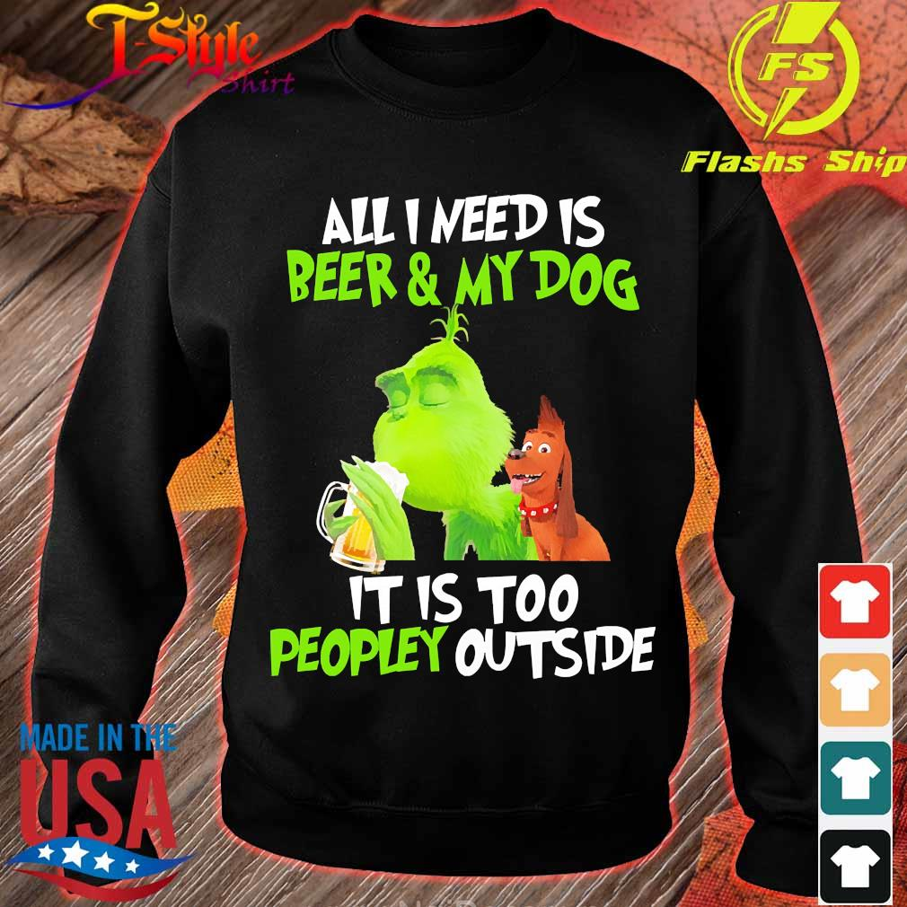 Grinch All I Need Is Beer And My Dog It Is Too Peopley Outside Shirt Hoodie Sweater Long Sleeve And Tank Top