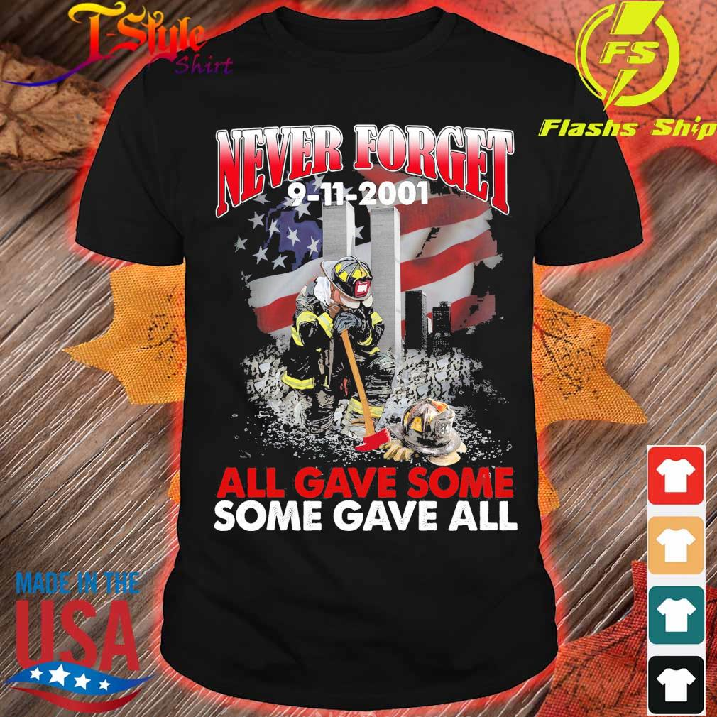 Never forget 9 11 2001 all gave some some gave all shirt