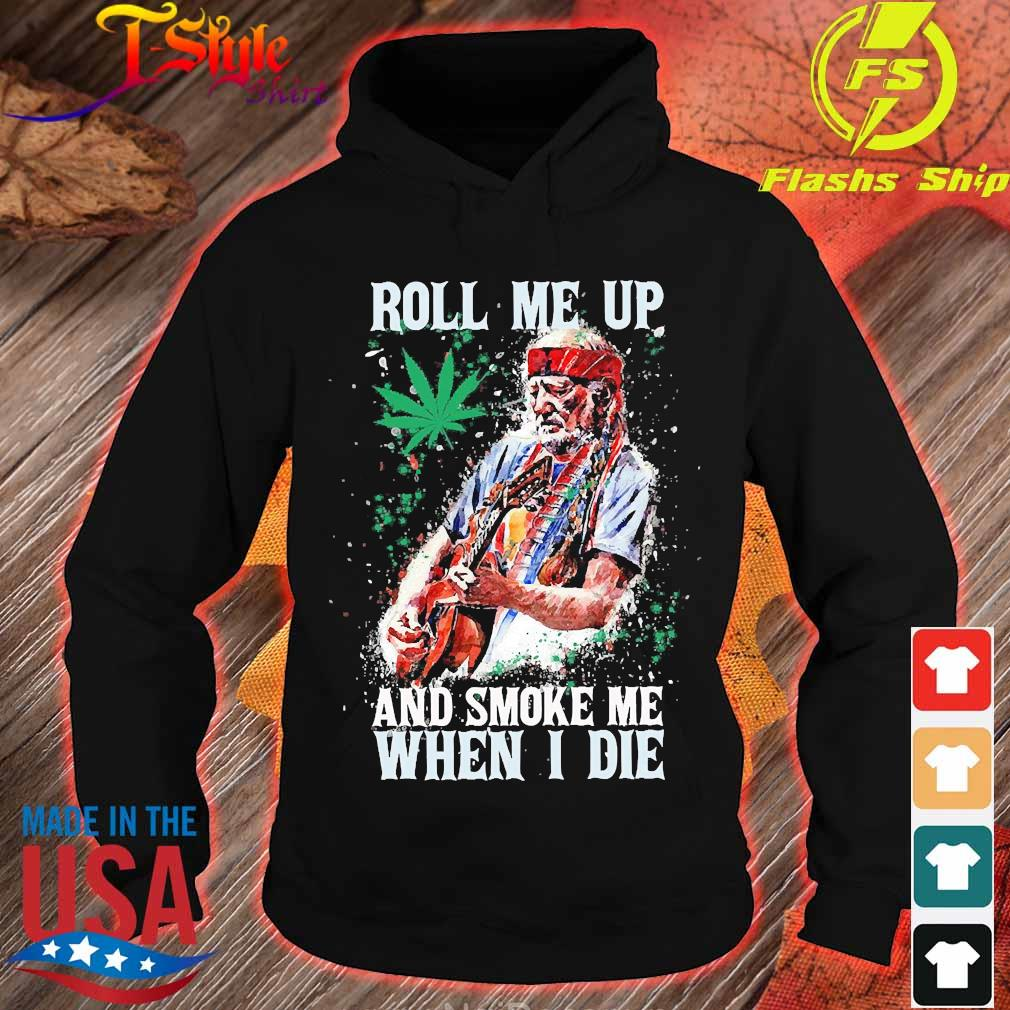 Roll me up and smoke me when I die s hoodie