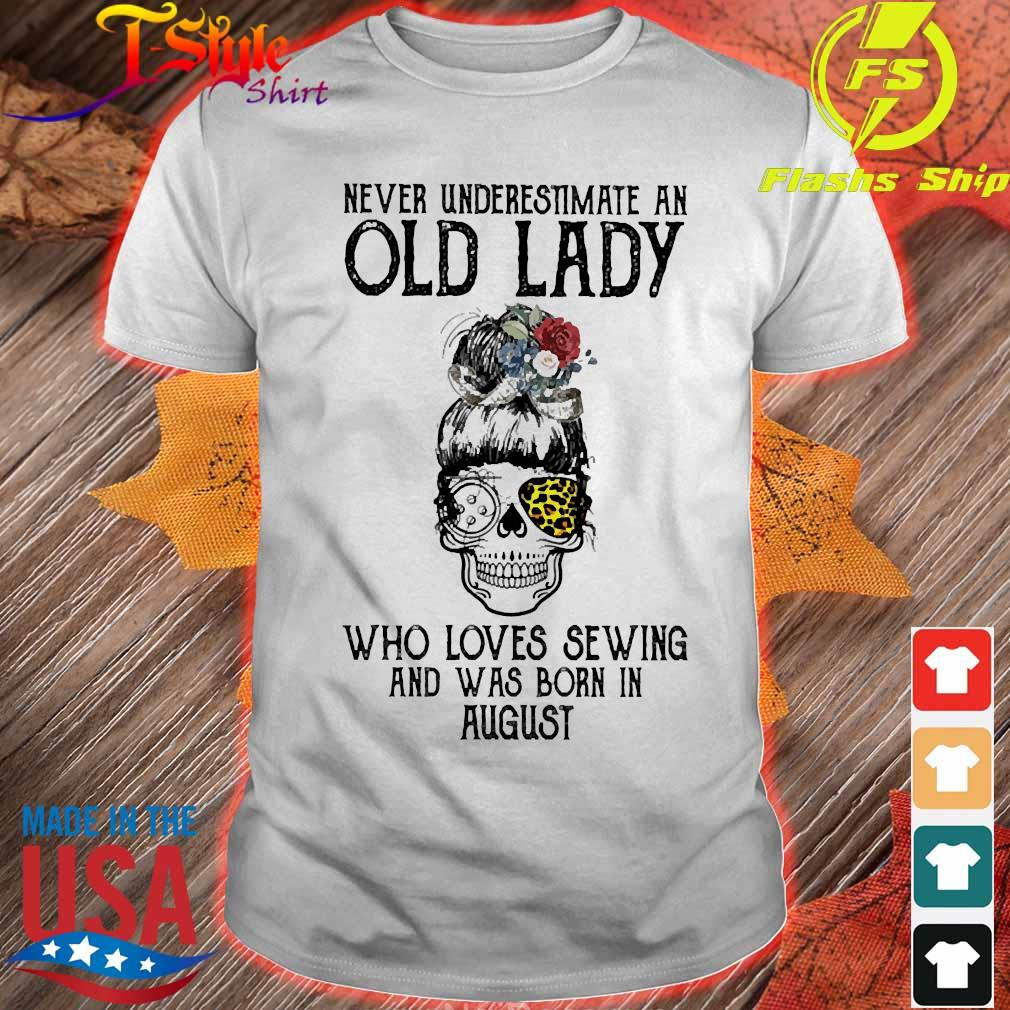 Skill girl leopard Never underestimate an old lady who loves sewing and was born in august shirt