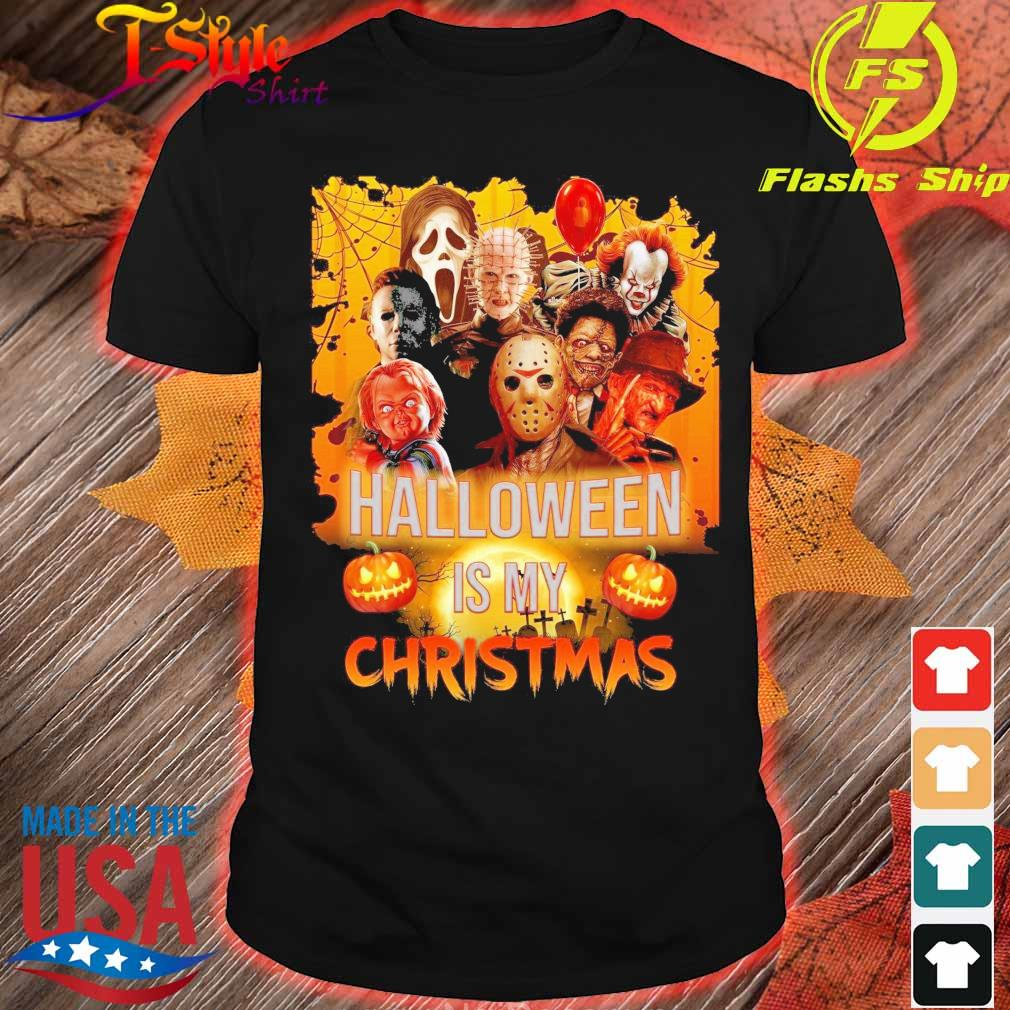 Horror movies Character Halloween is My Christmas shirt