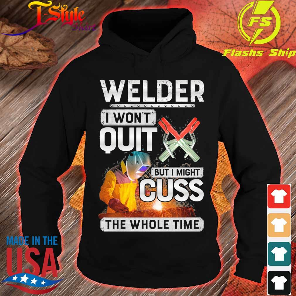 Welder I won't quit but I might Cuss the whole time s hoodie