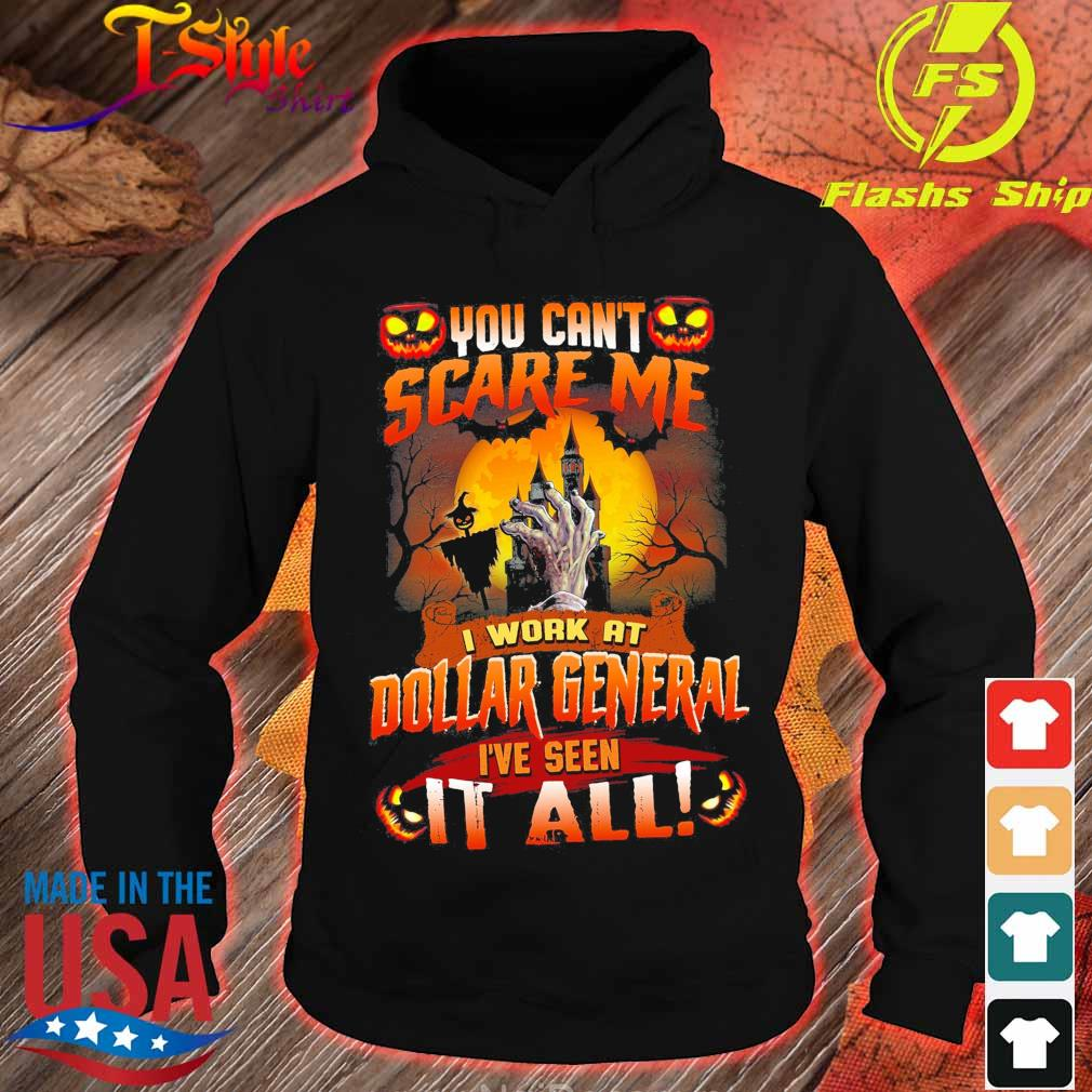 You can't Scare Me I work at Dollar General I've seen it all Halloween s hoodie