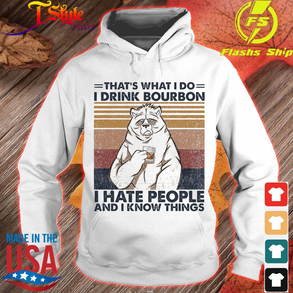 Bear that's what I do I drink bourbon I hate people and I know things vintage s hoodie