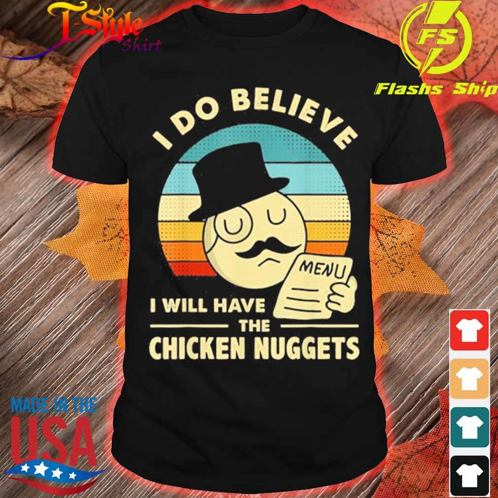 I Do Believe I Will Have The Chicken Nuggets 2021 Shirts