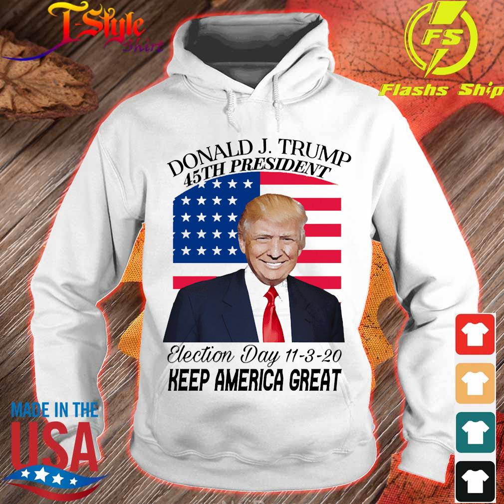 Donald J.Trump 45th president election day 11 3 20 keep America great s hoodie