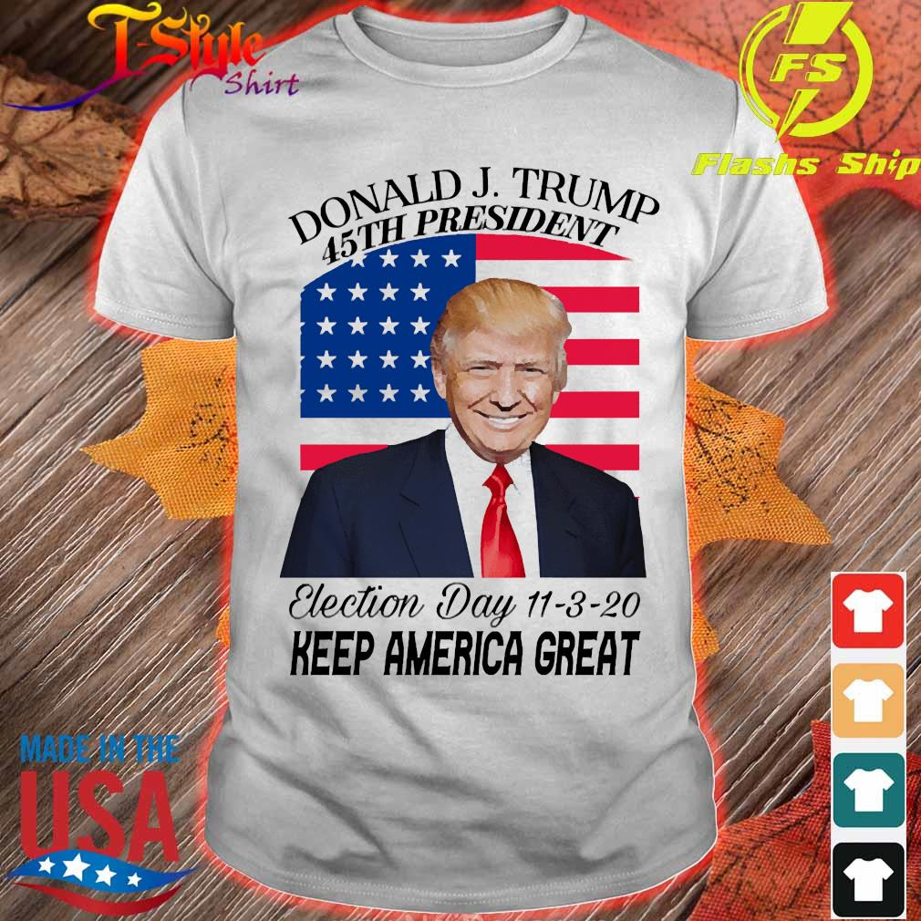Donald J.Trump 45th president election day 11 3 20 keep America great shirt