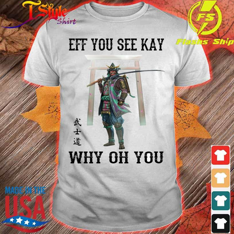 Samurai Eff You see kay why oh You shirt